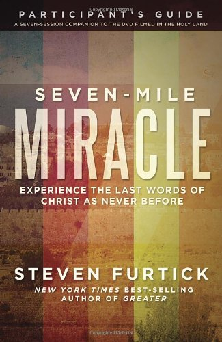 Seven-Mile Miracle Participant's Guide: Experience the Last Words of Christ As Never Before (Seven-mile Miracle - Miracle Mall Mile