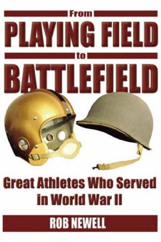 From Playing Field to Battlefield: Great Athletes Who Served in World War II PDF