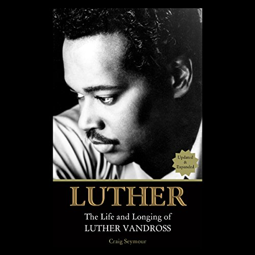 Luther: The Life and Longing of Luther Vandross by Craig Seymour Audio
