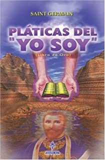 Pláticas del YO SOY: (Libro de Oro) (Spanish ...