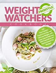 Weight Watchers Freestyle Cookbook: Eat Your Favorite Foods Every Day and Still Lose Weight with Super Easy & Delicious WW Freestyle Smart Points Instant Pot Recipes - Weight Watchers