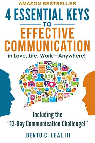 4 Essential Keys to Effective Communication in Love, Life, Work--Anywhere!: A How-To Guide for Practicing the Empathic Listening, Speaking, and Dialogue Skills to Achieve Relationship Success (Take The Change And Have A Nice Day)