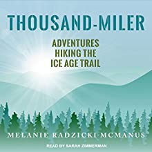 Thousand-Miler: Adventures Hiking the Ice Age Trail Audiobook by Melanie Radzicki McManus Narrated by Sarah Zimmerman