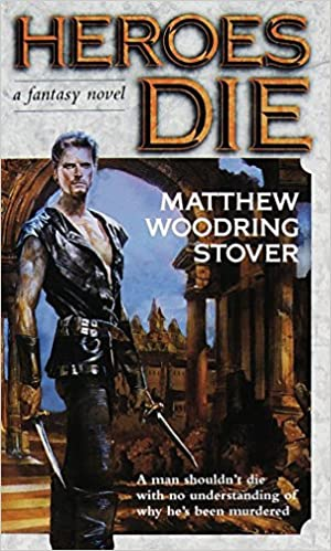 Amazon Fr Heroes Die A Fantasy Novel Matthew Woodring