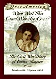 When Will This Cruel War Be Over?: The Civil War Diary of Emma Simpson, Gordonsville, Virginia, 1864 (Dear America Series)