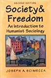Society and Freedom : An Intoduction to Humanist Sociology, Scimecca, Joseph A., 0830413766