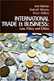 International Trade and Business : Law, Policy and Ethics, Moens, Gabriel and Gillies, Peter, 1876905247