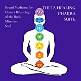 Theta Healing Chakra Suite Sound Medicine for Chakra Balancing of the Body, Mind and Soul