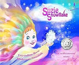 Suzie Snowflake: One beautiful flake (a self-esteem story) by [Rose, Crystaline]