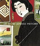 Art of the Japanese Postcard, J. Thomas Rimer and Anne Nishimura Morse, 0878466681