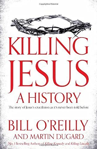 Killing Jesus: A History by Bill O'Reilly (2013-09-26) (Book The Killing Tree)