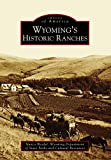 Wyoming s Historic Ranches (Images of America)