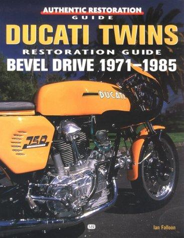 Ducati Twins Restoration Guide: Bevel Drive 1971-1985 (Authentic Restoration Guides) Ducati Bevel Drive