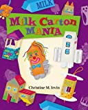 Milk Carton Mania, Christine M. Irvin, 0516216732