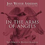 In the Arms of Angels: True Stories of Heavenly Guardians | Joan Wester Anderson