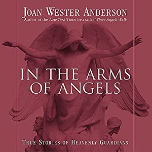 In the Arms of Angels: True Stories of Heavenly Guardians Audiobook