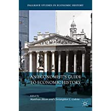 An Economist's Guide to Economic History (Palgrave Studies in Economic History) (English Edition)
