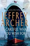 Be Careful What You Wish For, Jeffrey Archer, 1250034485