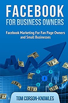 Facebook For Business Owners: Facebook Marketing For Fan Page Owners and Small Businesses by [Corson-Knowles, Tom]