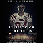 In Spite of the Odds: A True Inspirational Journey from Walk-on to Full Scholarship at Ole Miss | Richie Contartesi