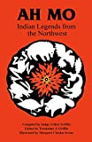 img - for Ah Mo: Indian Legends from the Northwest book / textbook / text book