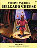 The One and Only Delgado Cheese, Bob Hartman, 0745924050