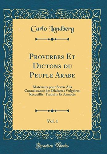 Proverbes Et Dictons du Peuple Arabe, Vol. 1: Matériaux pour Servir A la Connaissance des Dialectes Vulgaires; Recueillis, Traduits Et Annotés (Classic Reprint) (French Edition)