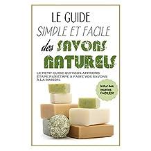 SAVONS: LE GUIDE SIMPLE ET FACILE DES SAVONS NATURELS (French Edition)