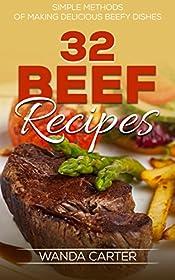 32 Beef Recipes - Simple Methods of Making Delicious Beefy Dishes (beef recipes, beef cookbook, beef stew recipes, beef pot roast recipes, meat recipes, beef stroganoff recipe)