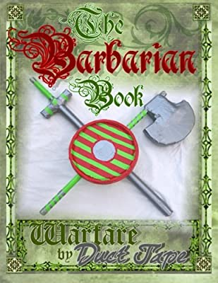 The Barbarian Book: Warfare by Duct Tape by Chinquapin Press