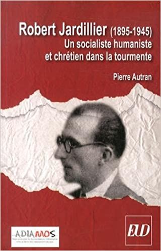 Téléchargement Robert Jardillier (1890-1945) : Un socialiste humaniste et chrétien dans la tourmente epub pdf