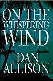 On the Whispering Wind, Dan Allison, 0595655661