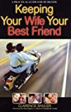 Keeping Your Wife Your Best Friend: A Practical Guide for Husbands, Clarence Schuler, 1889860042