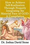 How to Achieve Self-Realization Through Properly Integrating the Material Face of GOD, Joshua D. Stone, 0595198988