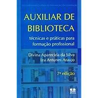 Auxiliar de Biblioteca. Técnicas e Práticas Para Formação Profissional