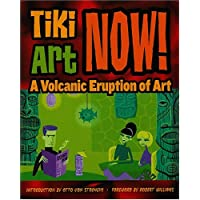 Tiki Art Now!: A Volcanic Eruption of Art