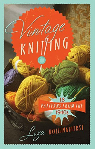Vintage Knitting: 18 Patterns from the 1940s (Old House) by Liza Hollinghurst ()