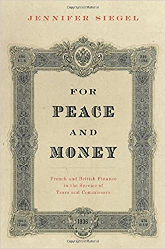 For Peace and Money: French and British Finance in the Service of Tsars and Commissars (Oxford Studies in International History)