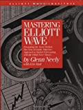 Mastering Elliott Wave: Presenting the Neely Method: The First Scientific, Objective Approach to Market Forecasting with the Elliott Wave Theory (version 2)