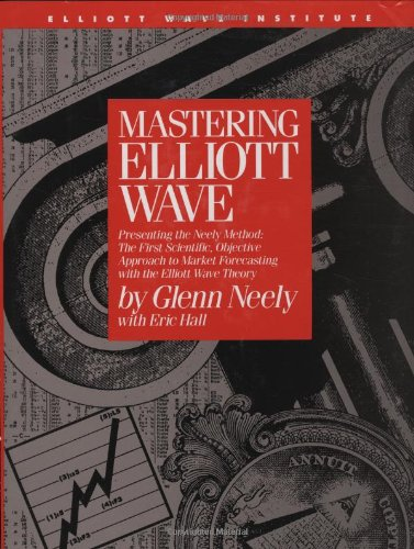 Mastering Elliott Wave: Presenting the Neely Method: The First Scientific, Objective Approach to Market Forecasting with the Elliott Wave Theory (version 2) by Glenn Neely