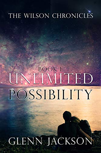The Wilson Chronicles: Book 1: Unlimited Possibility