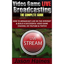Video Game Live Broadcasting: The Complete Guide