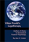 Viktor Frankl's Logotherapy : Method of Choice in Ecumenical Pastoral Psychology, Graber, Ann V., 1556053568