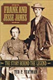 Front cover for the book Frank and Jesse James: The Story Behind the Legend by Ted P. Yeatman