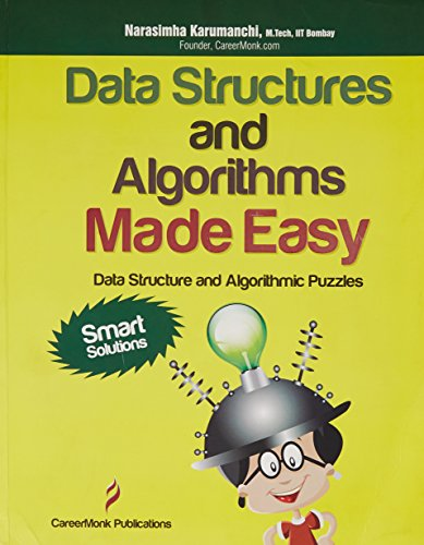 Data Structures and Algorithms Made Easy: Data Structure and Algorithmic Puzzles (Interview Questions For Data Structures And Algorithms)