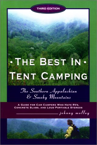 Download The Best in Tent Camping: Southern Appalachian & Smokies, Third Edition: A Guide for Campers Who Hate RVs, Concrete Slabs, and Loud Portable Stereos pdf