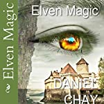 Elven Magic: Book 1, 2, 3 and 4 | Daniel Chay
