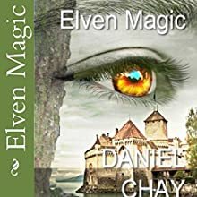 Elven Magic: Book 1, 2, 3 and 4 Audiobook by Daniel Chay Narrated by Nadine Marie Brown