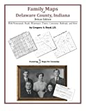 Family Maps of Delaware County, Indiana, Deluxe Edition : With Homesteads, Roads, Waterways, Towns, Cemeteries, Railroads, and More, Boyd, Gregory A., 1420320149