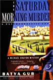 Front cover for the book Saturday Morning Murder: A Psychoanalytic Case by Batya Gur